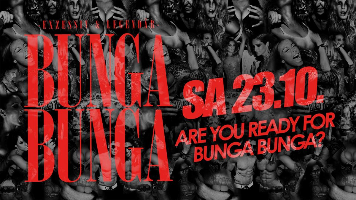 BUNGA BUNGA - exzessiv & legendär